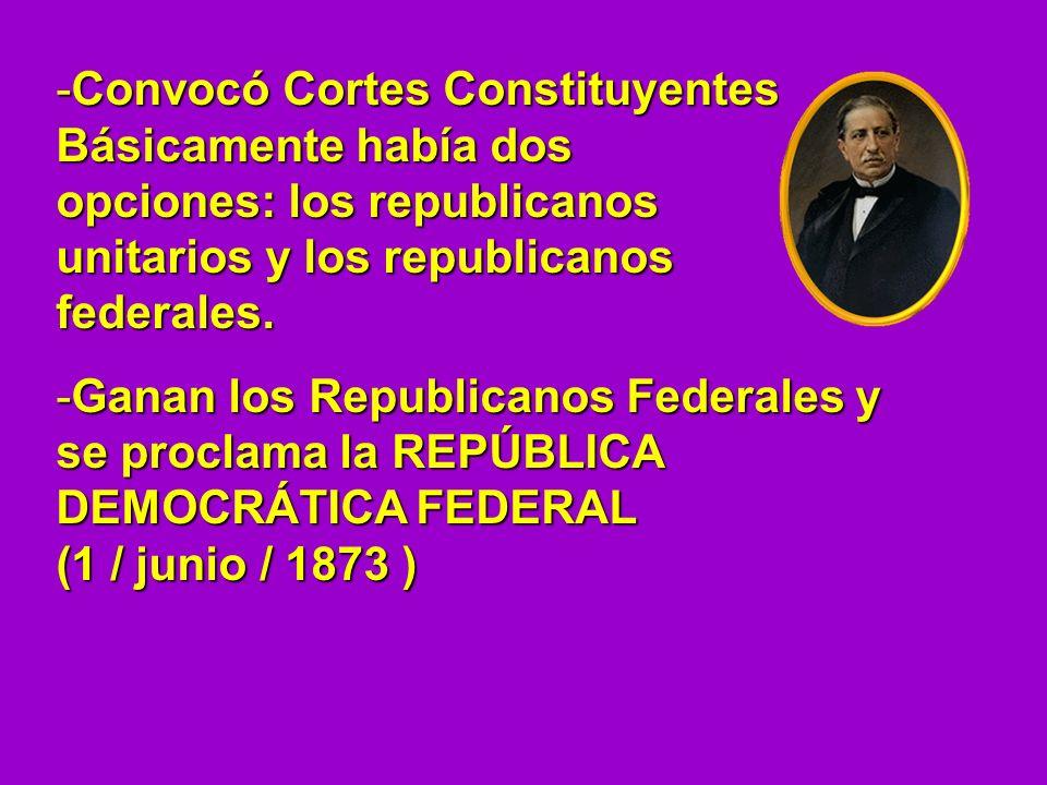 -Convocó Cortes Constituyentes. Básicamente había dos opciones: los republicanos unitarios y los republicanos federales. -Ganan los Republicanos Feder