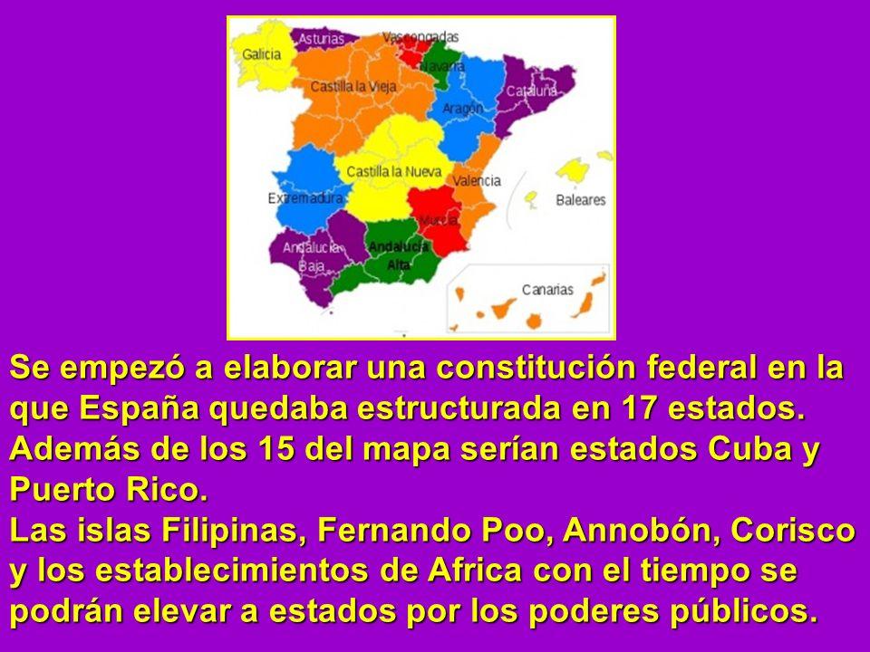 Se empezó a elaborar una constitución federal en la que España quedaba estructurada en 17 estados. Además de los 15 del mapa serían estados Cuba y Pue
