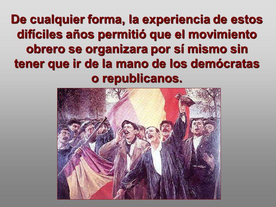 De cualquier forma, la experiencia de estos difíciles años permitió que el movimiento obrero se organizara por sí mismo sin tener que ir de la mano de