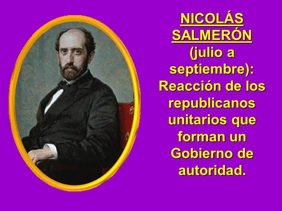 NICOLÁS SALMERÓN (julio a septiembre): Reacción de los republicanos unitarios que forman un Gobierno de autoridad.