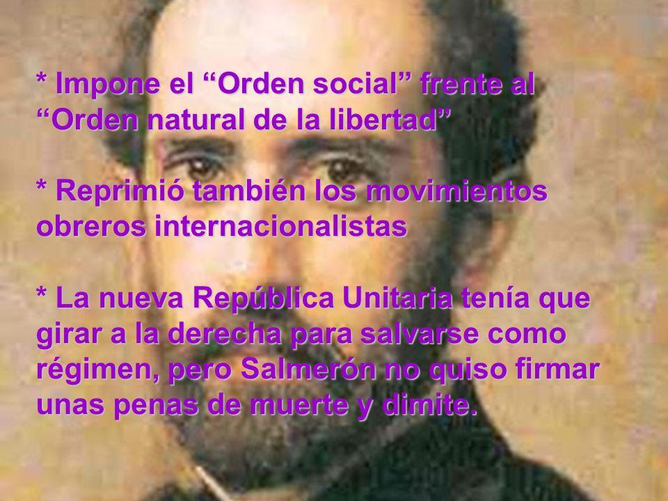 * Impone el Orden social frente al Orden natural de la libertad * Reprimió también los movimientos obreros internacionalistas * La nueva República Uni