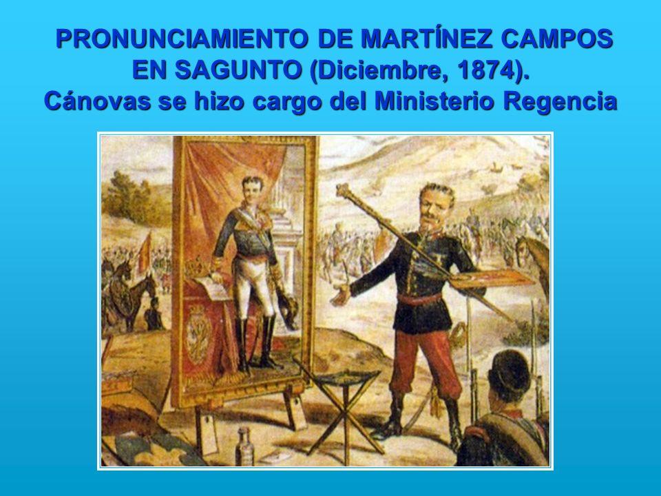 PRONUNCIAMIENTO DE MARTÍNEZ CAMPOS EN SAGUNTO (Diciembre, 1874). Cánovas se hizo cargo del Ministerio Regencia PRONUNCIAMIENTO DE MARTÍNEZ CAMPOS EN S
