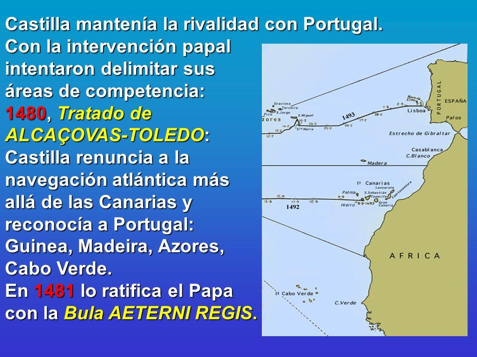Castilla mantenía la rivalidad con Portugal. Con la intervención papal intentaron delimitar sus áreas de competencia: 1480, Tratado de ALCAÇOVAS-TOLED