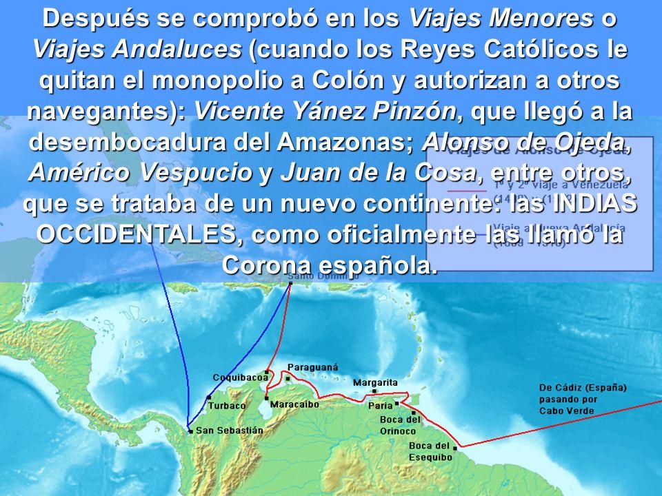 Después se comprobó en los Viajes Menores o Viajes Andaluces (cuando los Reyes Católicos le quitan el monopolio a Colón y autorizan a otros navegantes