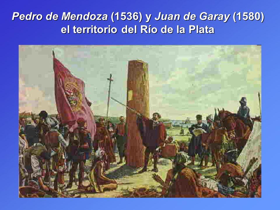 Pedro de Mendoza (1536) y Juan de Garay (1580) el territorio del Río de la Plata