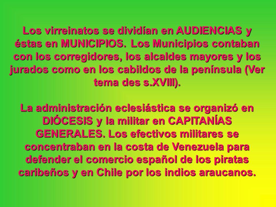 Los virreinatos se dividían en AUDIENCIAS y éstas en MUNICIPIOS. Los Municipios contaban con los corregidores, los alcaldes mayores y los jurados como