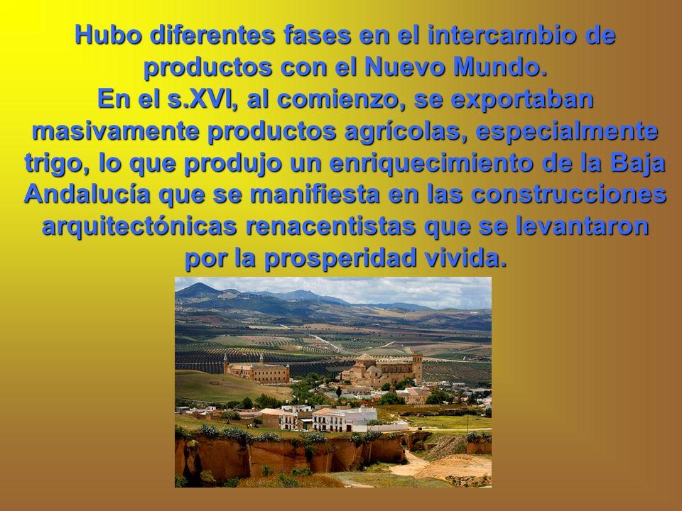 Hubo diferentes fases en el intercambio de productos con el Nuevo Mundo. En el s.XVI, al comienzo, se exportaban masivamente productos agrícolas, espe