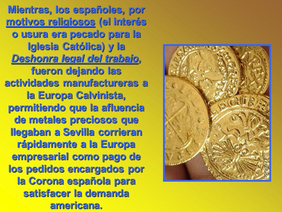 Mientras, los españoles, por motivos religiosos (el interés o usura era pecado para la Iglesia Católica) y la Deshonra legal del trabajo, fueron dejan