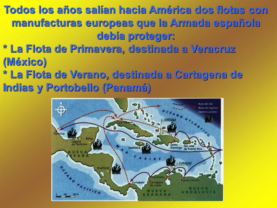 Todos los años salían hacia América dos flotas con manufacturas europeas que la Armada española debía proteger: * La Flota de Primavera, destinada a V