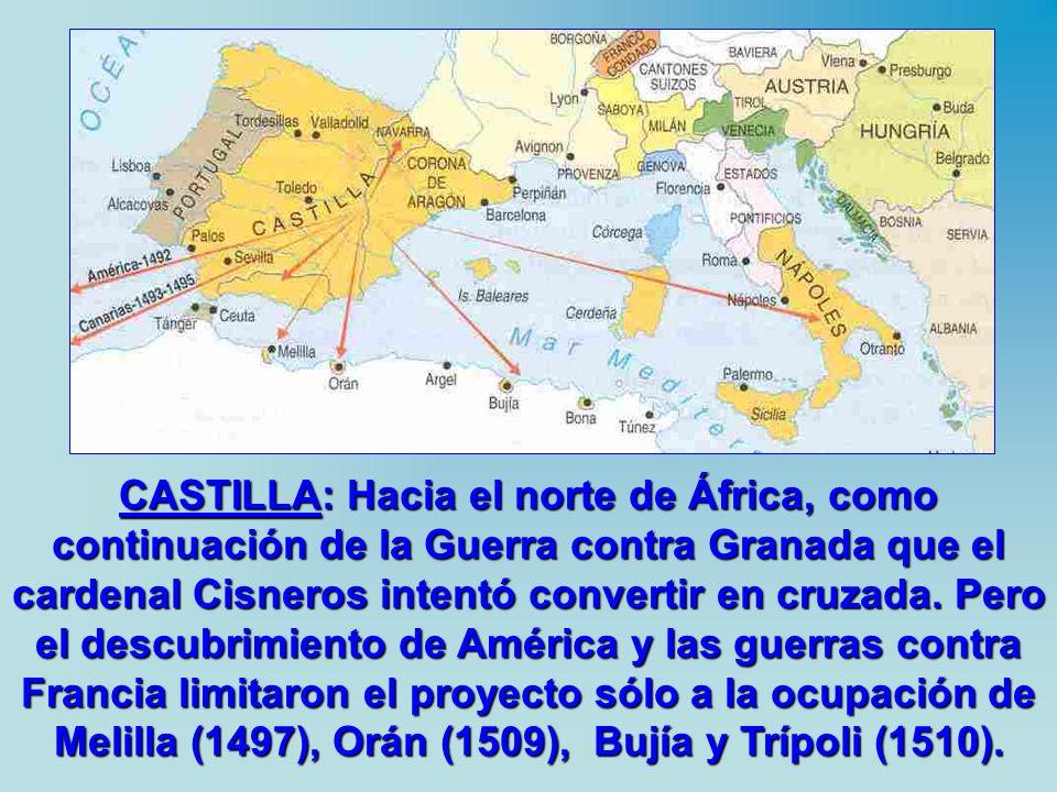 CASTILLA: Hacia el norte de África, como continuación de la Guerra contra Granada que el cardenal Cisneros intentó convertir en cruzada. Pero el descu