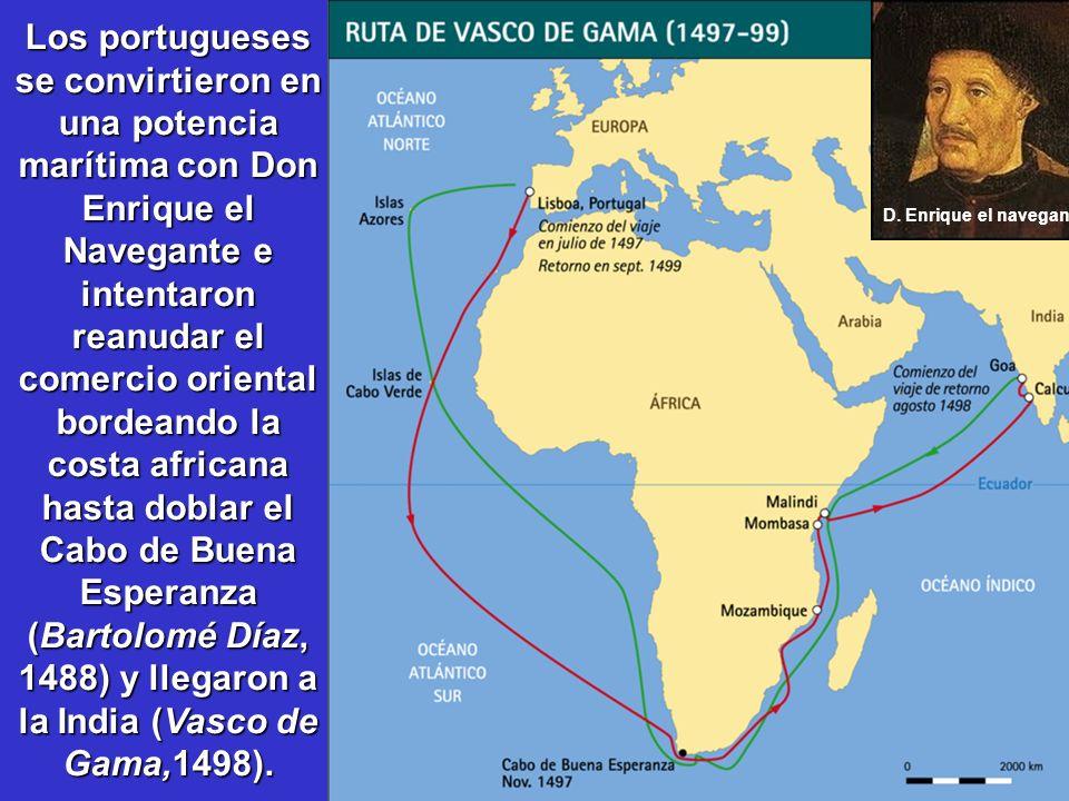 Los portugueses se convirtieron en una potencia marítima con Don Enrique el Navegante e intentaron reanudar el comercio oriental bordeando la costa af