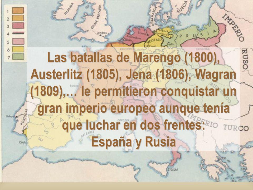 Las batallas de Marengo (1800), Austerlitz (1805), Jena (1806), Wagran (1809),… le permitieron conquistar un gran imperio europeo aunque tenía que luc