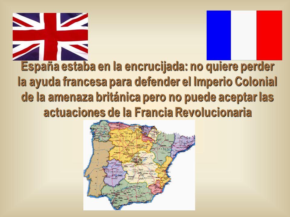 España estaba en la encrucijada: no quiere perder la ayuda francesa para defender el Imperio Colonial de la amenaza británica pero no puede aceptar la