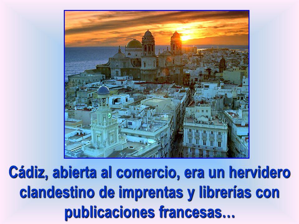 Cádiz, abierta al comercio, era un hervidero clandestino de imprentas y librerías con publicaciones francesas…