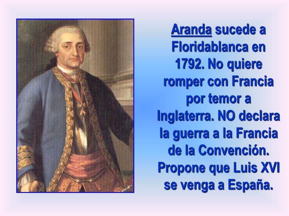 Aranda sucede a Floridablanca en 1792. No quiere romper con Francia por temor a Inglaterra. NO declara la guerra a la Francia de la Convención. Propon