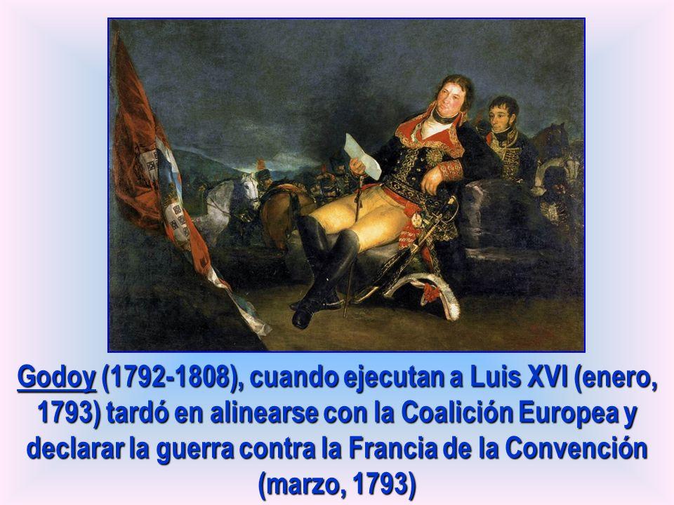 Godoy (1792-1808), cuando ejecutan a Luis XVI (enero, 1793) tardó en alinearse con la Coalición Europea y declarar la guerra contra la Francia de la C