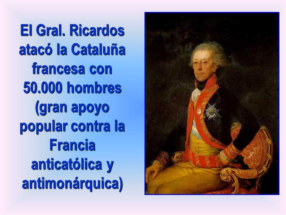 El Gral. Ricardos atacó la Cataluña francesa con 50.000 hombres (gran apoyo popular contra la Francia anticatólica y antimonárquica)