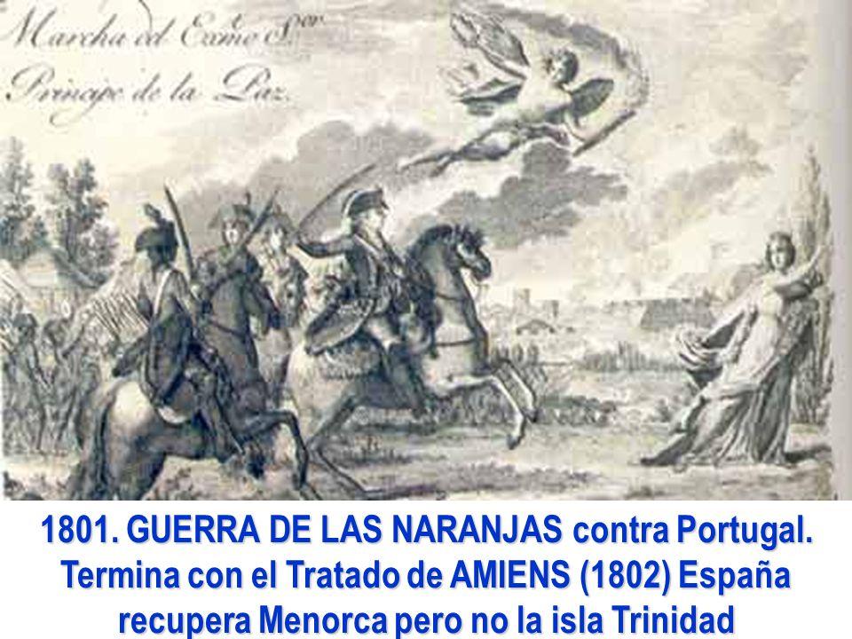 1801. GUERRA DE LAS NARANJAS contra Portugal. Termina con el Tratado de AMIENS (1802) España recupera Menorca pero no la isla Trinidad