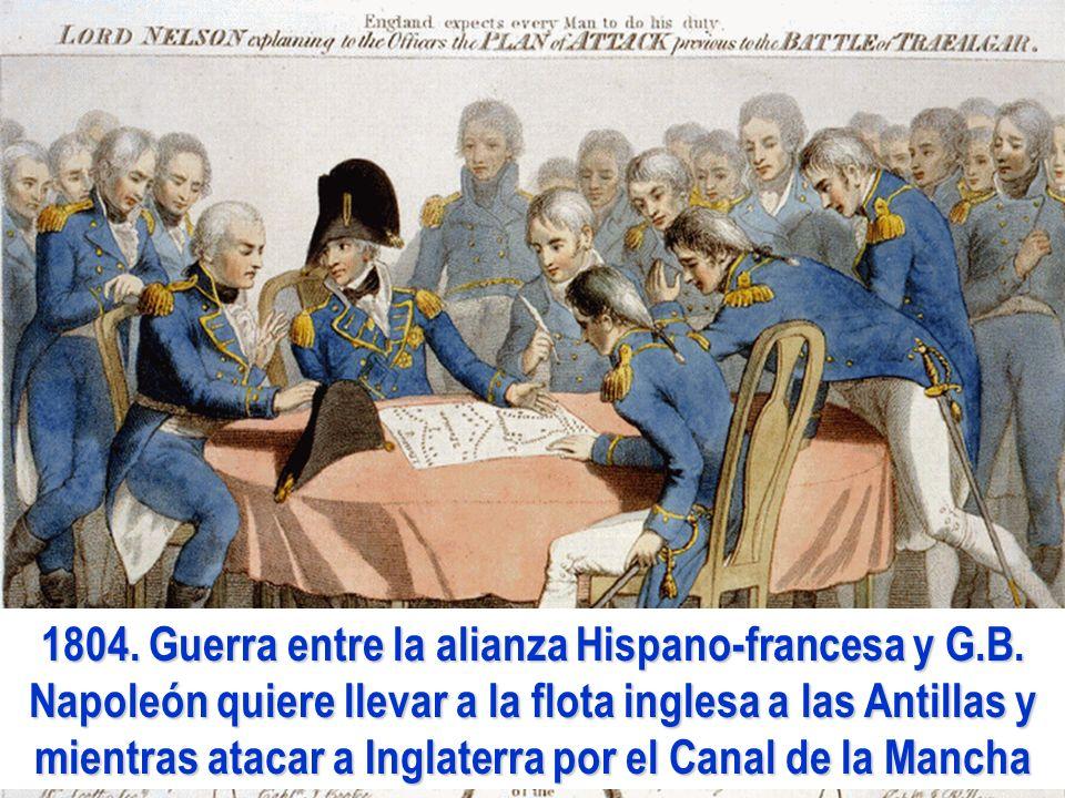 1804. Guerra entre la alianza Hispano-francesa y G.B. Napoleón quiere llevar a la flota inglesa a las Antillas y mientras atacar a Inglaterra por el C