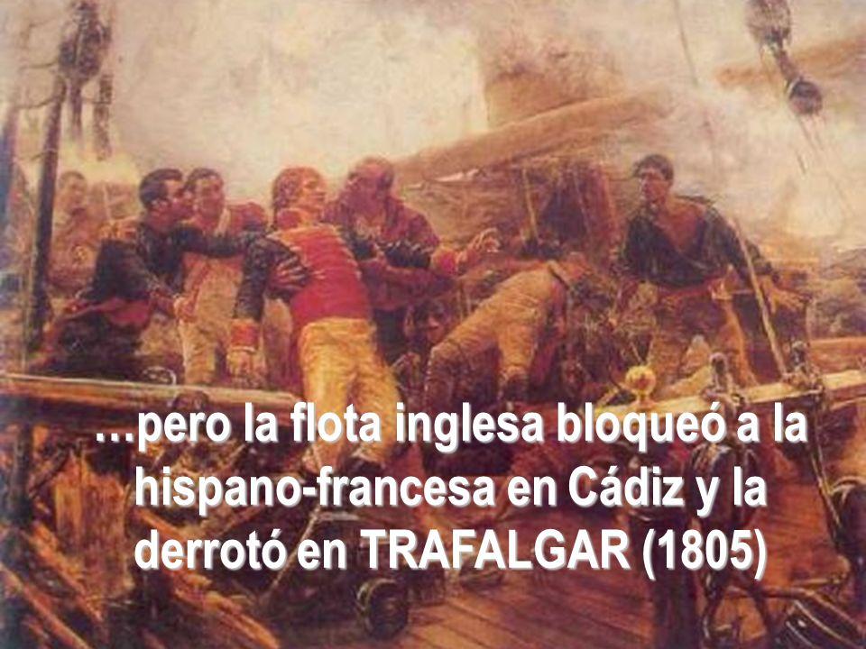 …pero la flota inglesa bloqueó a la hispano-francesa en Cádiz y la derrotó en TRAFALGAR (1805)