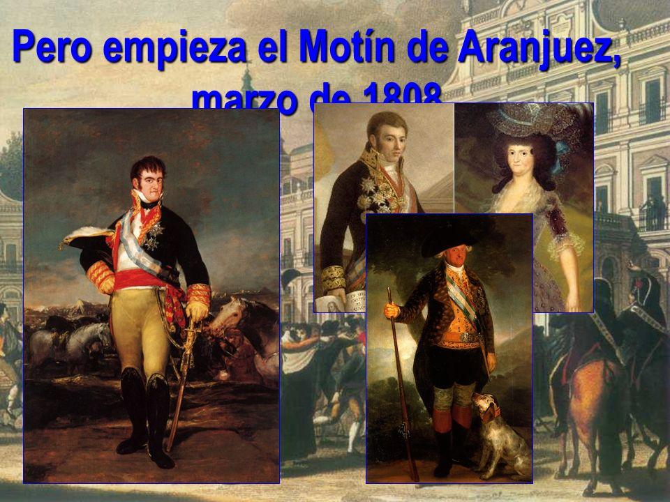 Pero empieza el Motín de Aranjuez, marzo de 1808