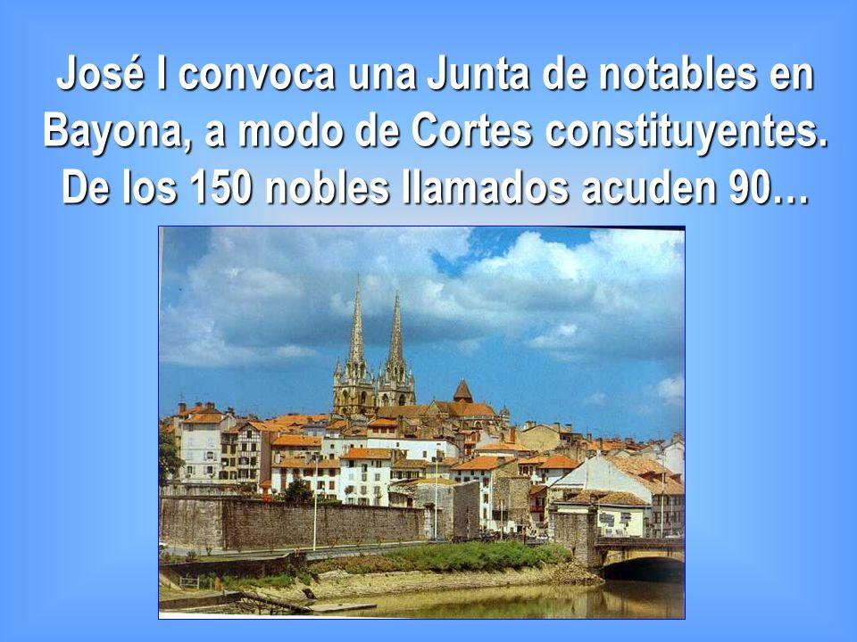 José I convoca una Junta de notables en Bayona, a modo de Cortes constituyentes. De los 150 nobles llamados acuden 90…