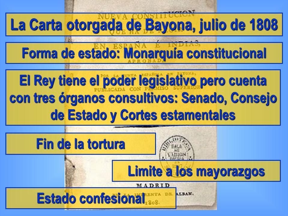 La Carta otorgada de Bayona, julio de 1808 Forma de estado: Monarquía constitucional El Rey tiene el poder legislativo pero cuenta con tres órganos co