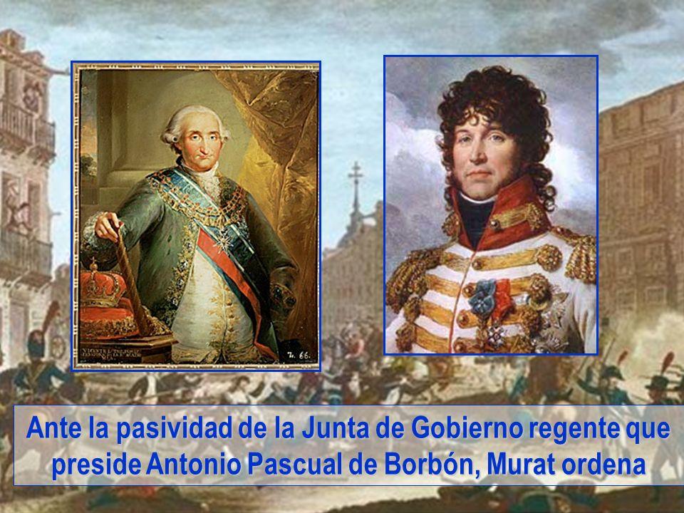 Ante la pasividad de la Junta de Gobierno regente que preside Antonio Pascual de Borbón, Murat ordena
