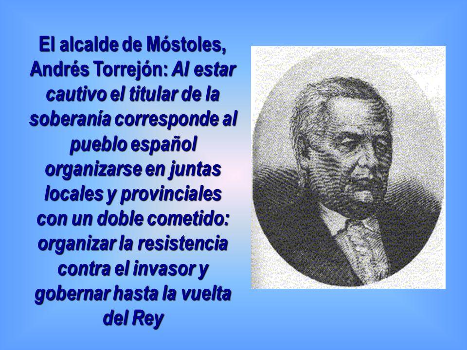 El alcalde de Móstoles, Andrés Torrejón: Al estar cautivo el titular de la soberanía corresponde al pueblo español organizarse en juntas locales y pro