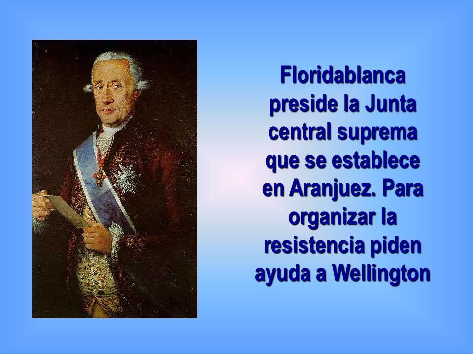 Floridablanca preside la Junta central suprema que se establece en Aranjuez. Para organizar la resistencia piden ayuda a Wellington