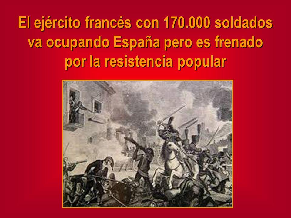 El ejército francés con 170.000 soldados va ocupando España pero es frenado por la resistencia popular