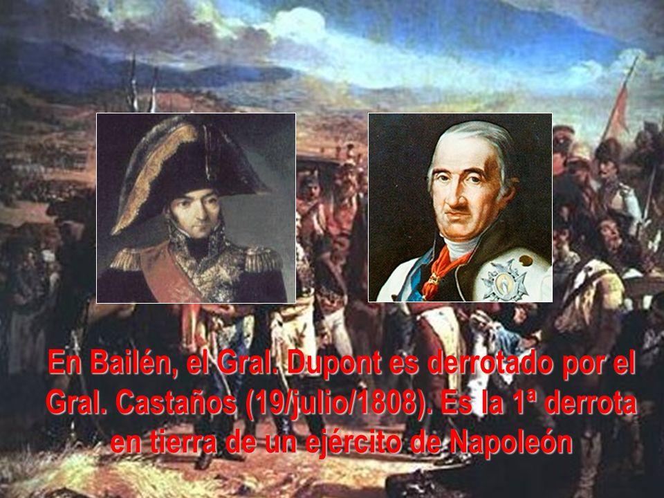 En Bailén, el Gral. Dupont es derrotado por el Gral. Castaños (19/julio/1808). Es la 1ª derrota en tierra de un ejército de Napoleón