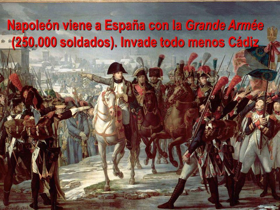Napoleón viene a España con la Grande Armée (250.000 soldados). Invade todo menos Cádiz