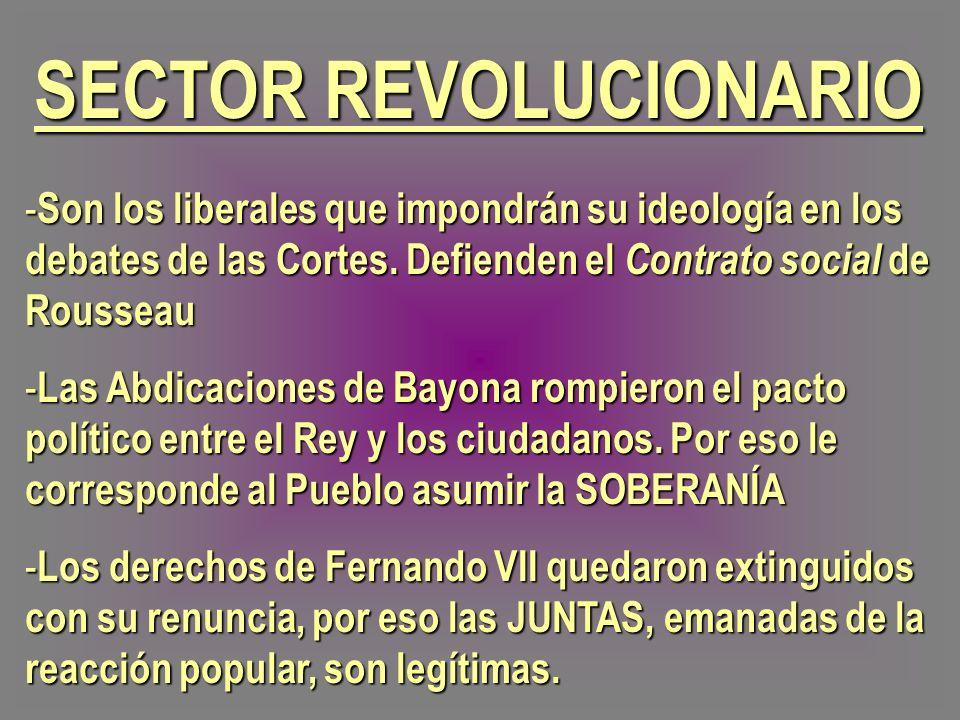 SECTOR REVOLUCIONARIO - Son los liberales que impondrán su ideología en los debates de las Cortes. Defienden el Contrato social de Rousseau - Las Abdi