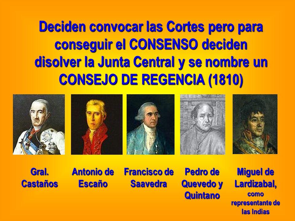 Deciden convocar las Cortes pero para conseguir el CONSENSO deciden disolver la Junta Central y se nombre un CONSEJO DE REGENCIA (1810) Gral. Castaños