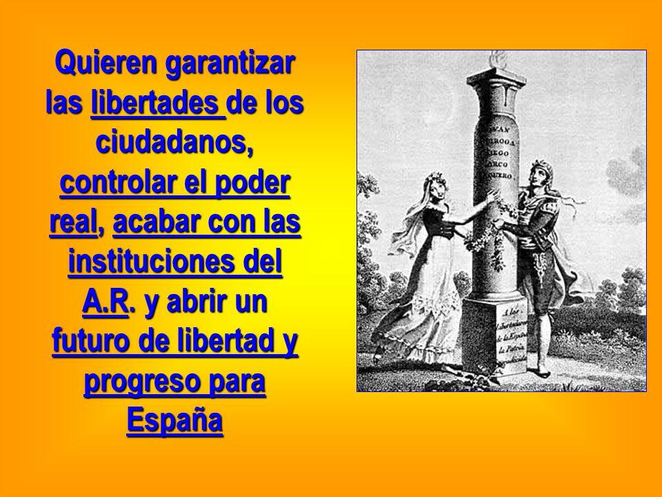 Quieren garantizar las libertades de los ciudadanos, controlar el poder real, acabar con las instituciones del A.R. y abrir un futuro de libertad y pr