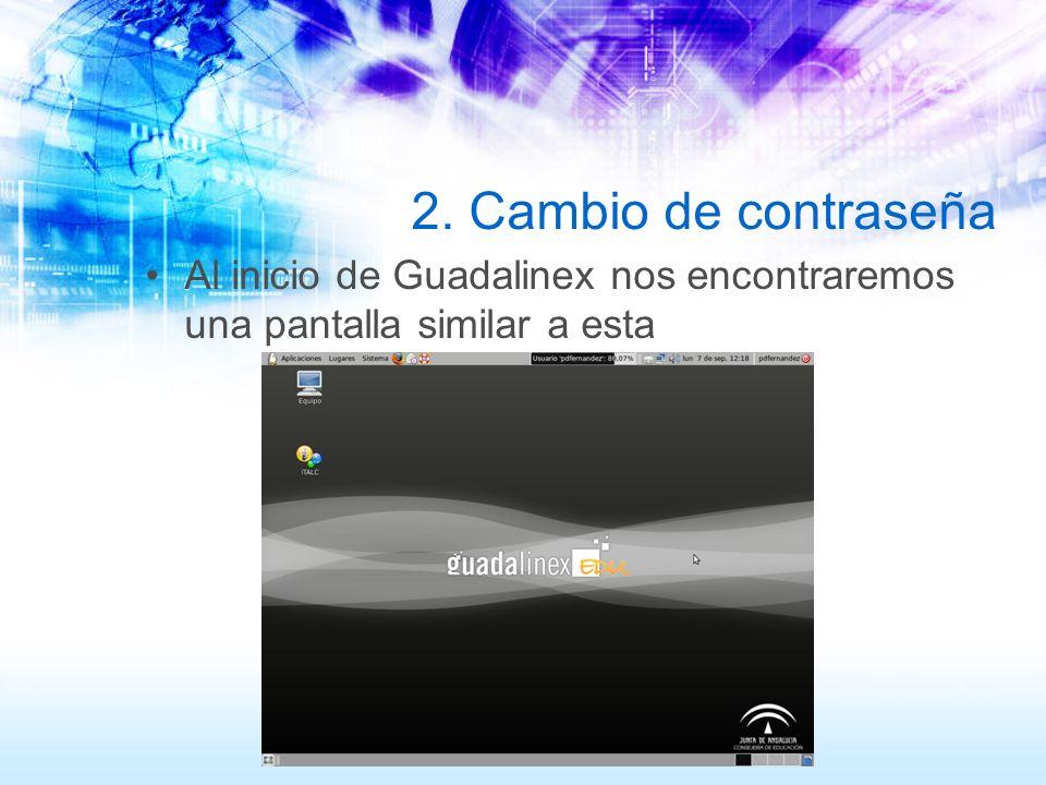 2. Cambio de contraseña Al inicio de Guadalinex nos encontraremos una pantalla similar a esta