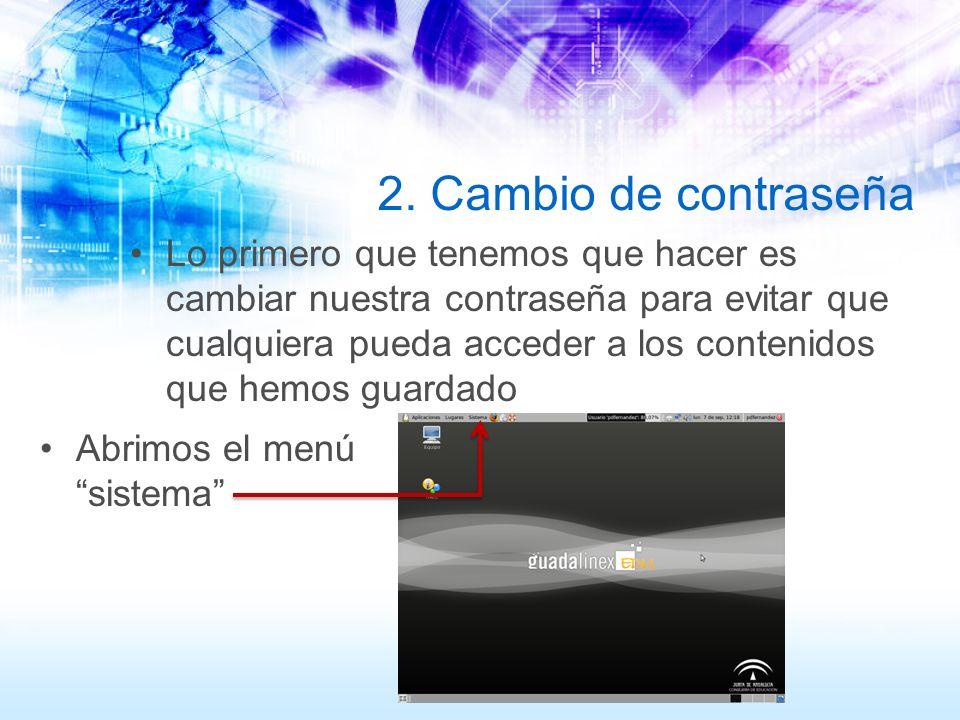 2. Cambio de contraseña Lo primero que tenemos que hacer es cambiar nuestra contraseña para evitar que cualquiera pueda acceder a los contenidos que h