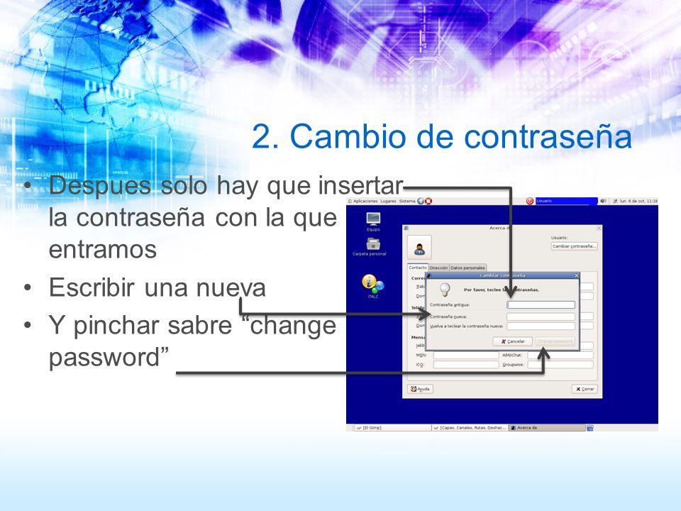 2. Cambio de contraseña Despues solo hay que insertar la contraseña con la que entramos Escribir una nueva Y pinchar sabre change password