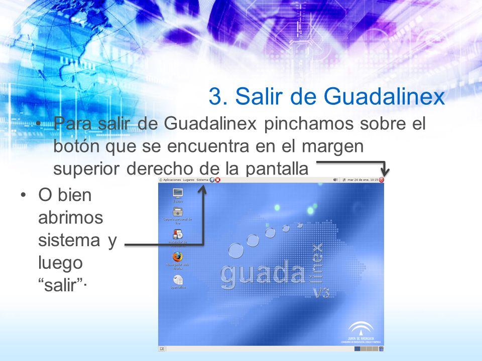 3. Salir de Guadalinex Para salir de Guadalinex pinchamos sobre el botón que se encuentra en el margen superior derecho de la pantalla O bien abrimos
