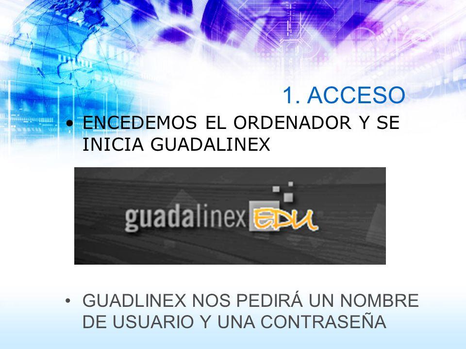 1. ACCESO ENCEDEMOS EL ORDENADOR Y SE INICIA GUADALINEX GUADLINEX NOS PEDIRÁ UN NOMBRE DE USUARIO Y UNA CONTRASEÑA