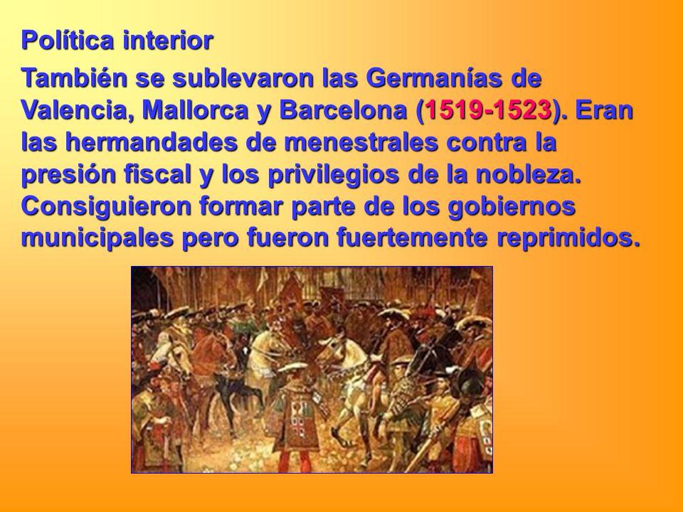 Política interior También se sublevaron las Germanías de Valencia, Mallorca y Barcelona (1519-1523). Eran las hermandades de menestrales contra la pre