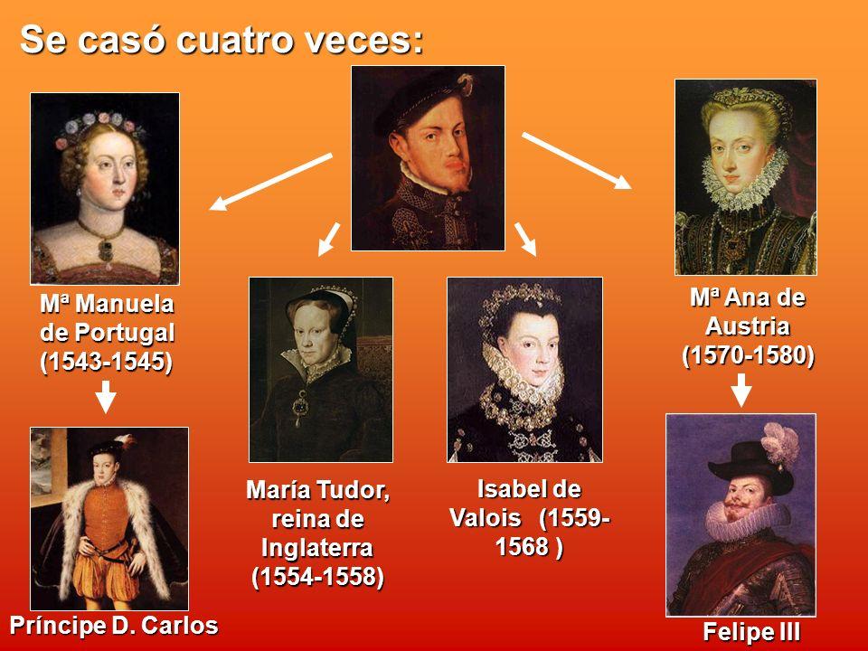 Se casó cuatro veces: Mª Manuela de Portugal (1543-1545) Mª Ana de Austria (1570-1580) María Tudor, reina de Inglaterra (1554-1558) Isabel de Valois (