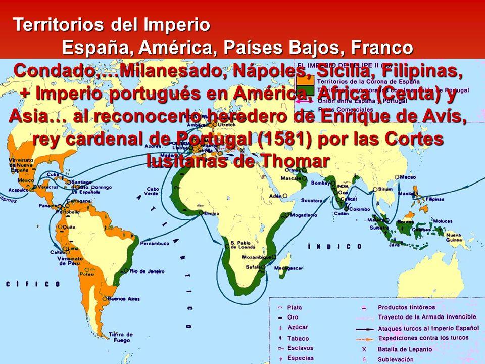 Territorios del Imperio España, América, Países Bajos, Franco Condado,…Milanesado, Nápoles, Sicilia, Filipinas, + Imperio portugués en América, Africa