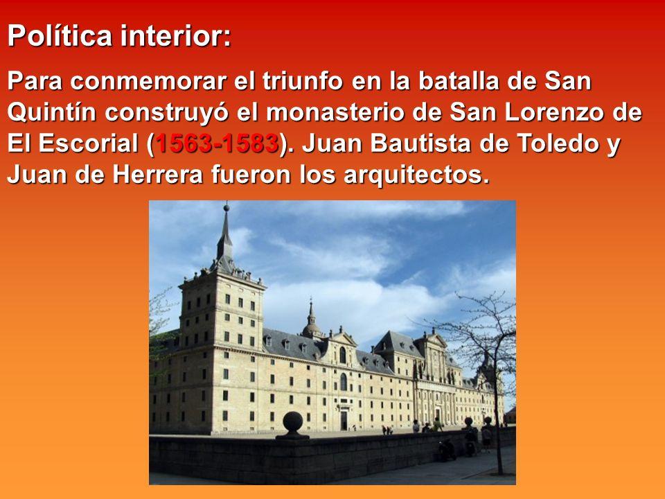 Política interior: Para conmemorar el triunfo en la batalla de San Quintín construyó el monasterio de San Lorenzo de El Escorial (1563-1583). Juan Bau