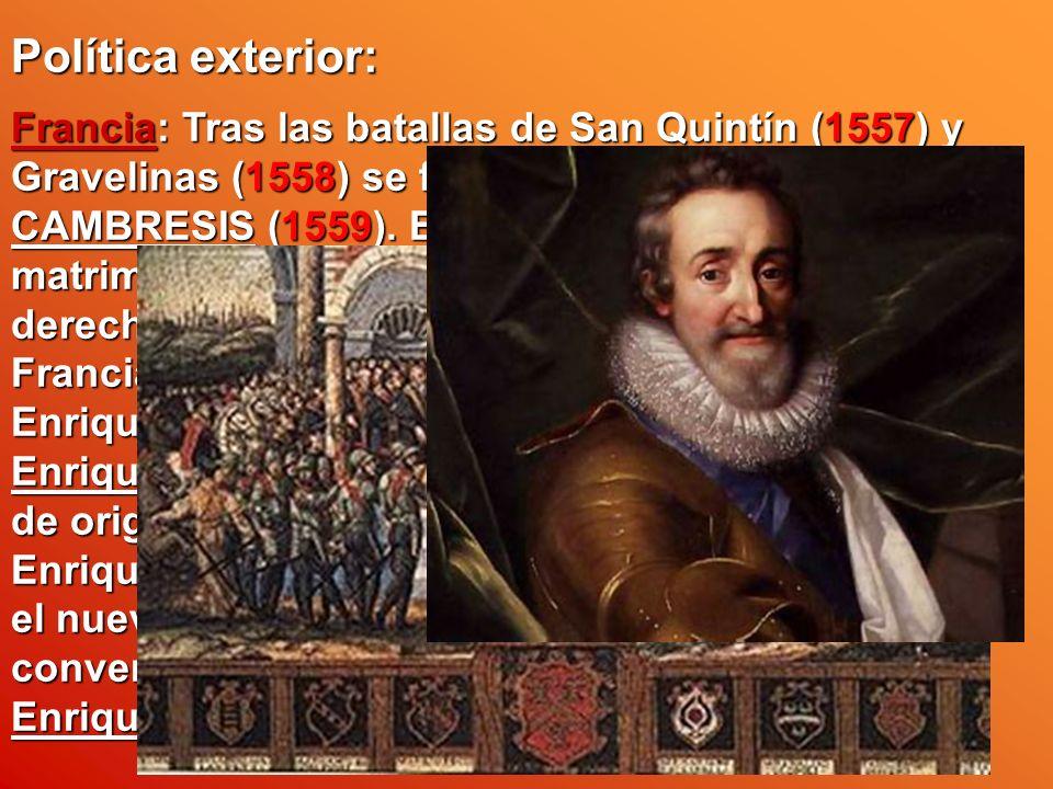 Política exterior: Francia: Tras las batallas de San Quintín (1557) y Gravelinas (1558) se firmó la Paz de CATEAU- CAMBRESIS (1559). En ella se establ