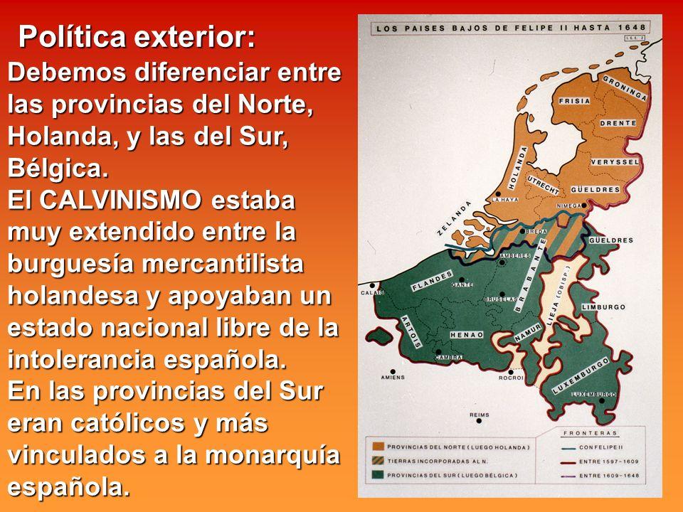 Debemos diferenciar entre las provincias del Norte, Holanda, y las del Sur, Bélgica. El CALVINISMO estaba muy extendido entre la burguesía mercantilis