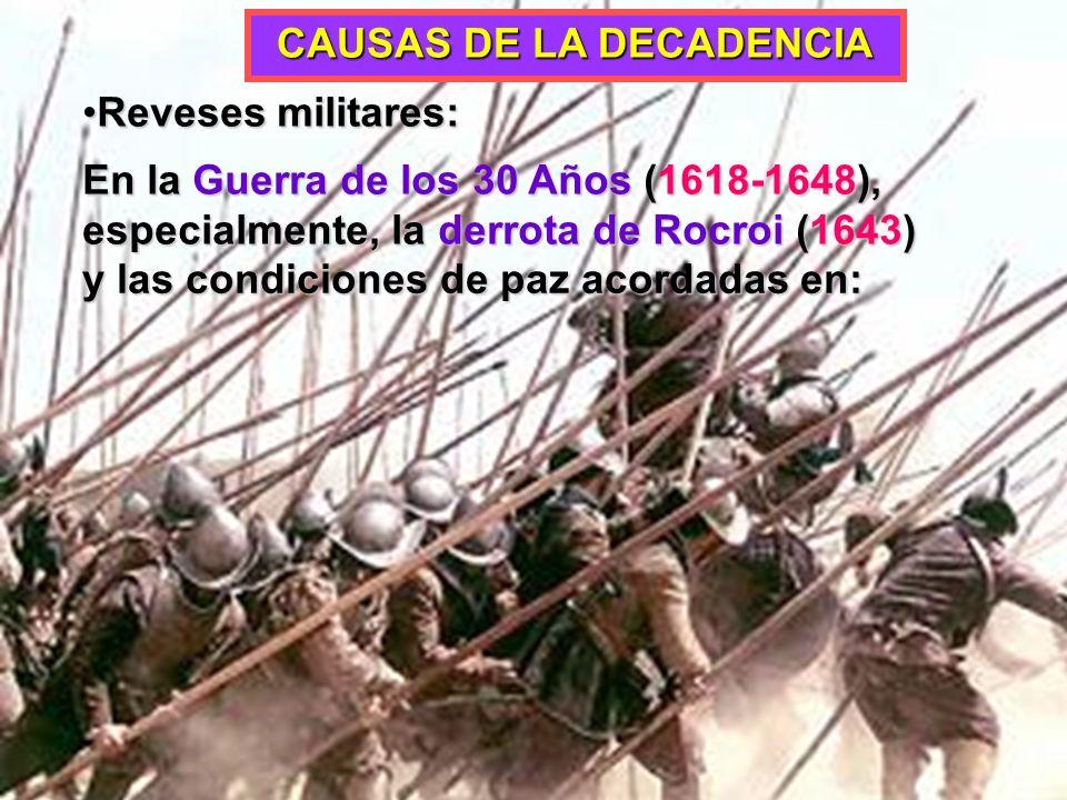 Reveses militares:Reveses militares: En la Guerra de los 30 Años (1618-1648), especialmente, la derrota de Rocroi (1643) y las condiciones de paz acor
