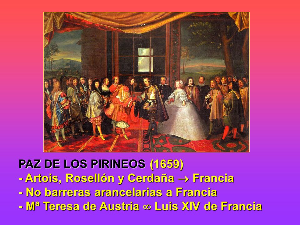 PAZ DE LOS PIRINEOS (1659) - Artois, Rosellón y Cerdaña Francia - No barreras arancelarias a Francia - Mª Teresa de Austria Luis XIV de Francia