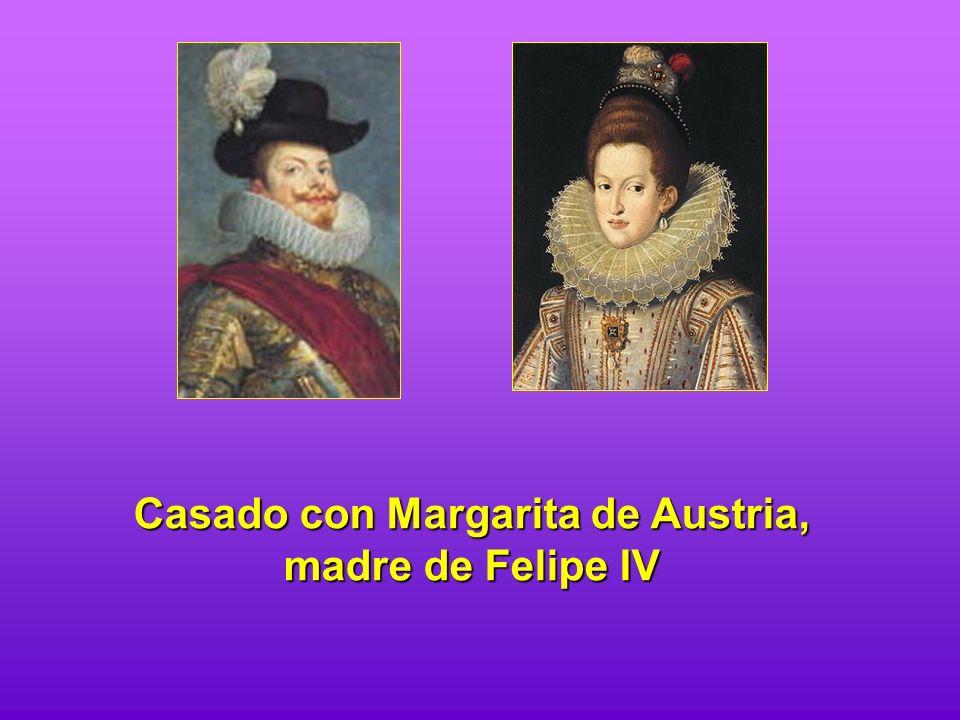 Casado con Margarita de Austria, madre de Felipe IV